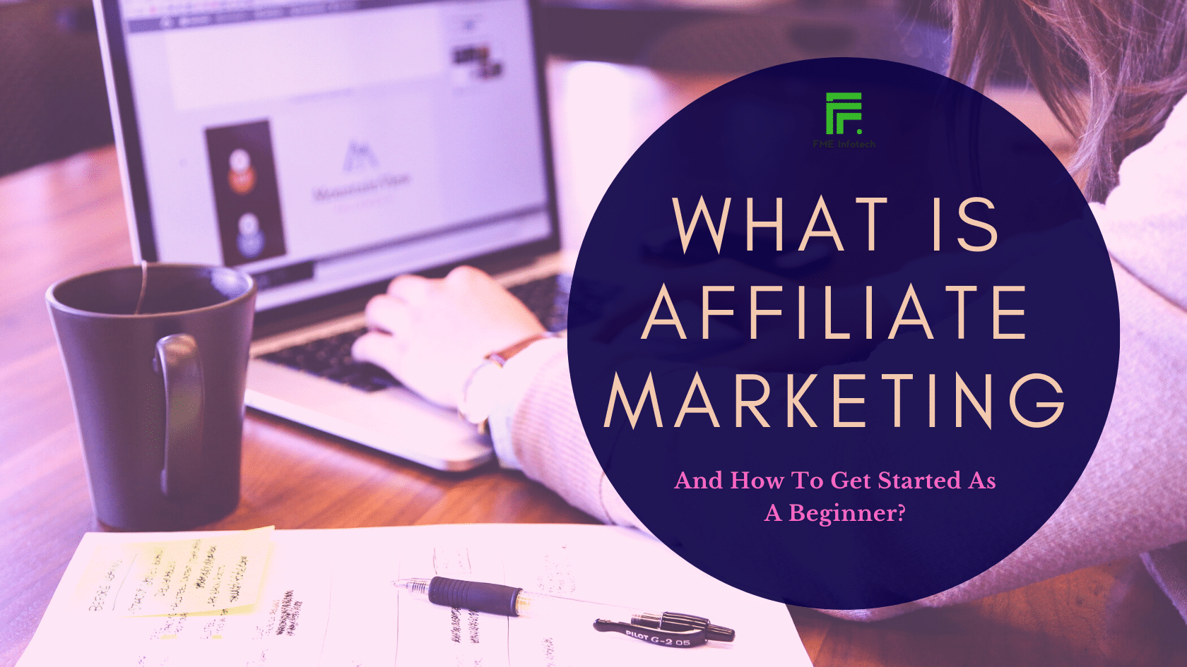 Affiliate Marketing: What Is It And How To Get Started It As A Beginner